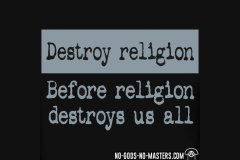 Destroy religion before religion destroys us all