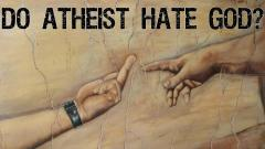 Do atheists hate god?