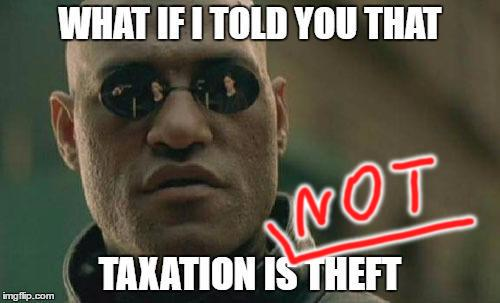 What if I told you taxation is theft